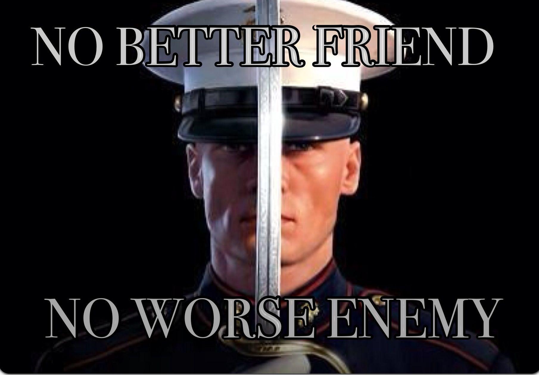 USMC No better friend. No worse enemy. Marine corps