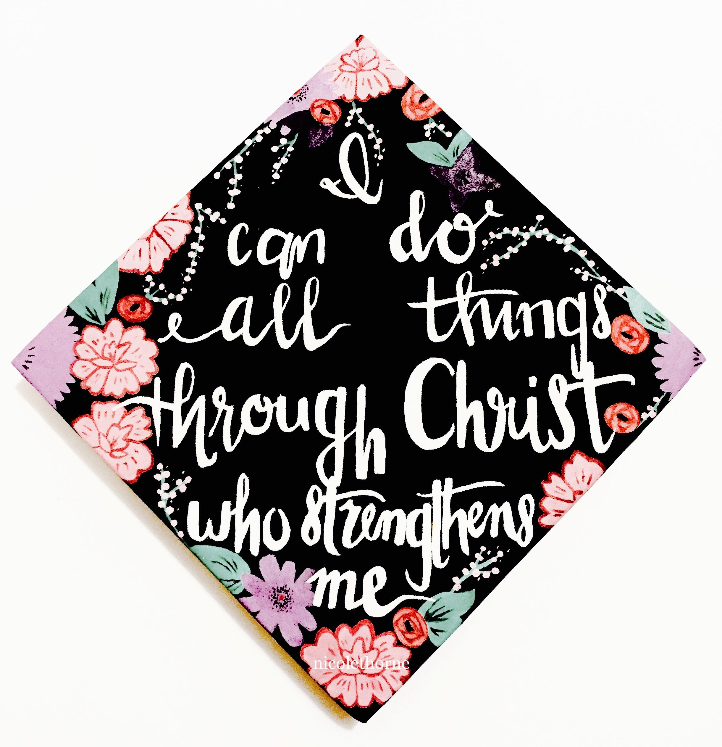"I can do all things through Christ who strengthens me"" Philippians"