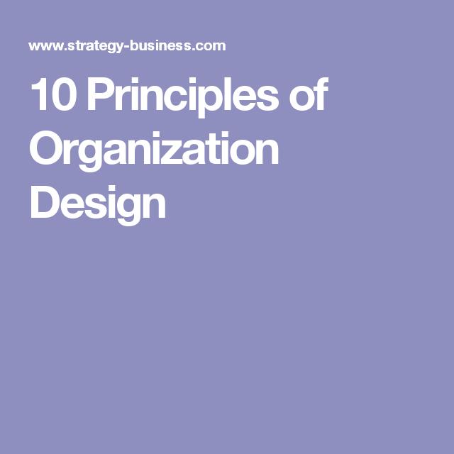 10 Principles Of Organization Design Organizational Principles Business Strategy