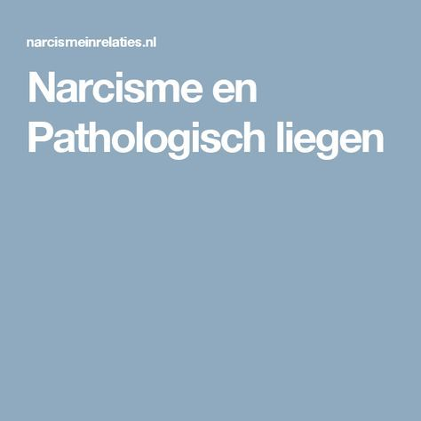 narcisme en pathologisch liegen | bizar | narcist, eigenwaarde, autisme