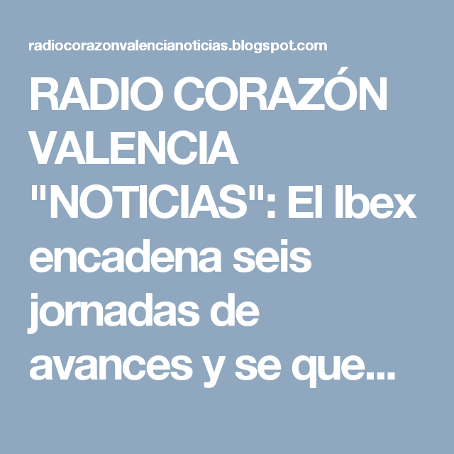 """RADIO CORAZÓN VALENCIA  """"NOTICIAS"""": El Ibex encadena seis jornadas de avances y se que..."""
