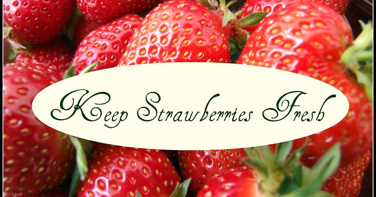 Whenever I purchase strawberries and store them in the
