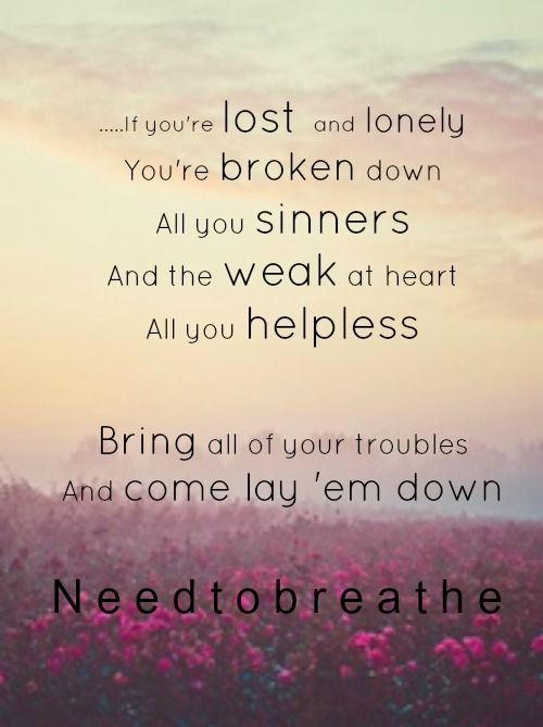 This song is the reason I LOVE Needtobreathe! They are amazing!