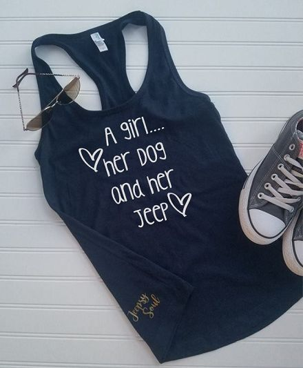 A Girl Her Dog And Her Jeep - Racerback Tank. I must have this tank top! It's so me! ❤️