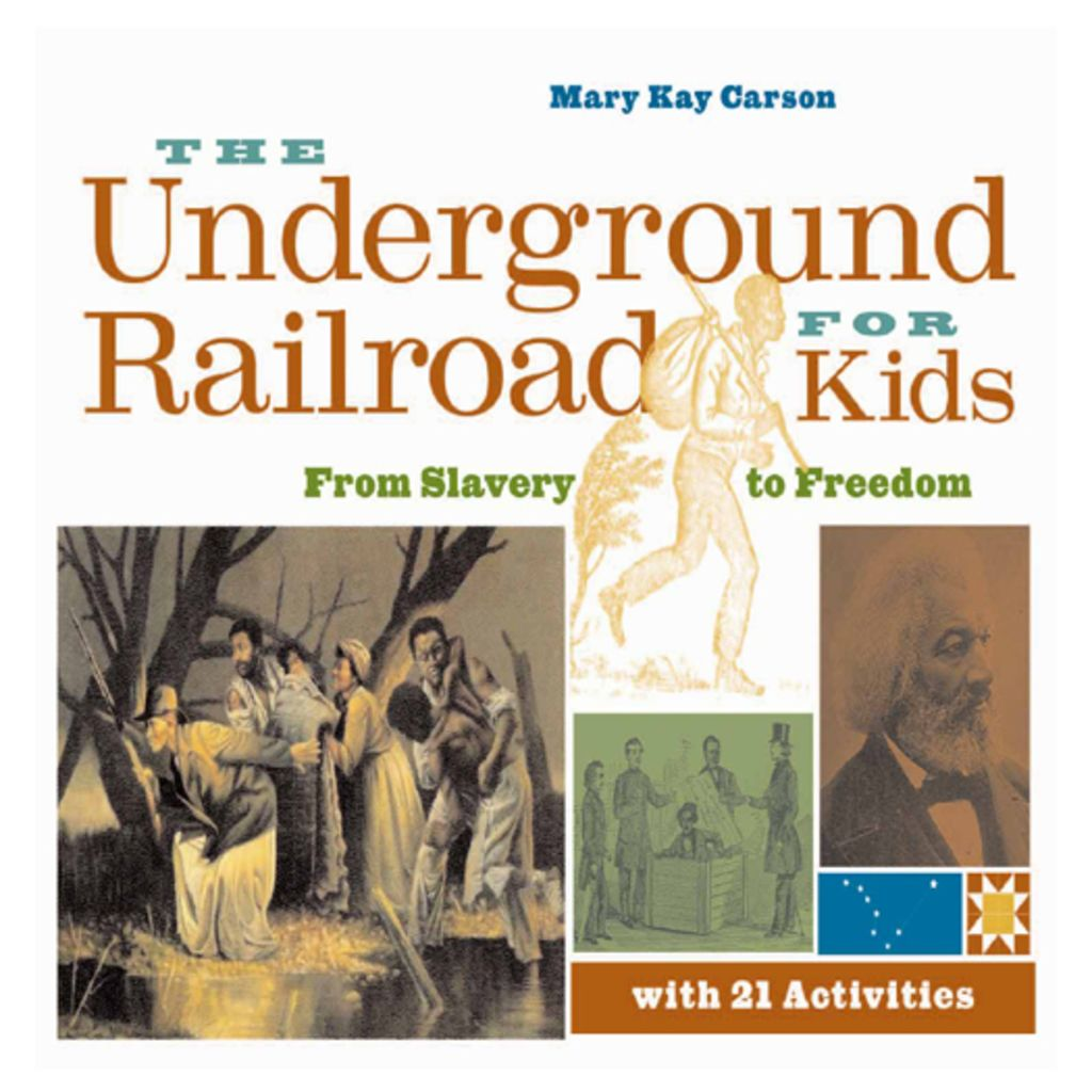 The Underground Railroad For Kids From Slavery To Freedom