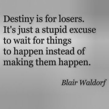 Destiny is for losers