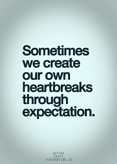 Sometimes We Create Our Own Heart Breaks