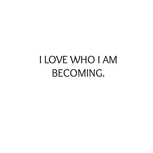 I Love Who I Am Becoming Even If It Means Loosing Ties With People