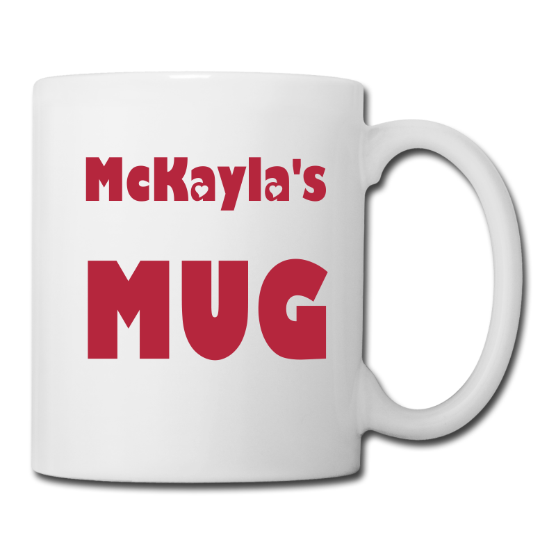 Mckayla S Mug Standard Coffee This Item Can Be Custom Made With Any Name Or
