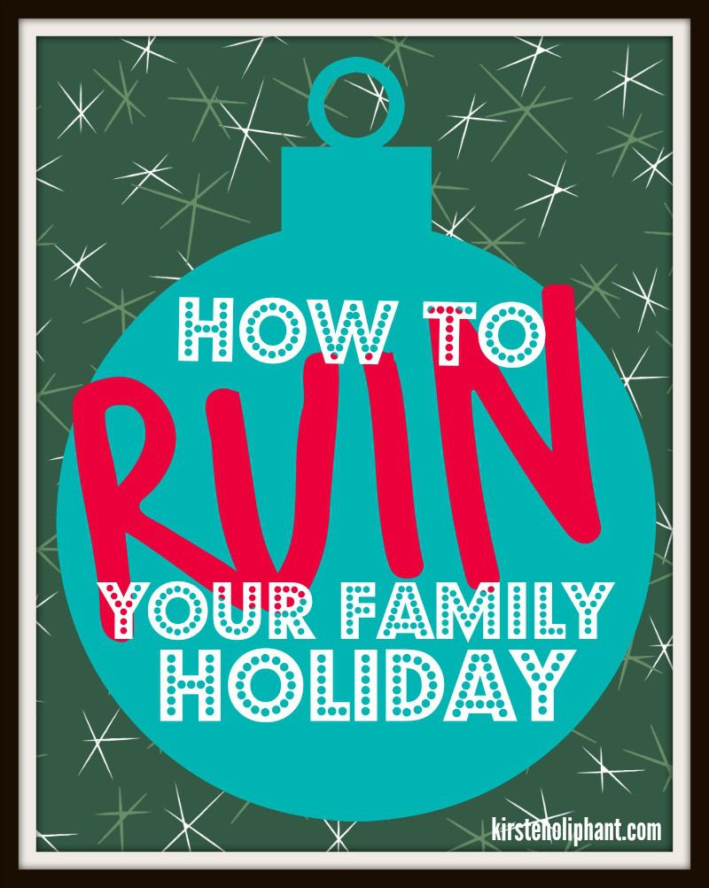 15 quick tips to ruin your family holiday