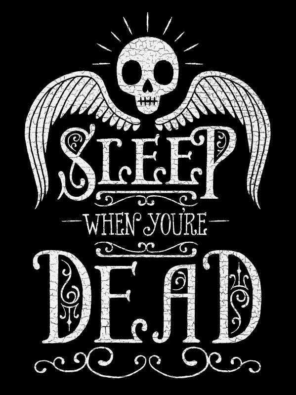 Sleep When You're Dead.