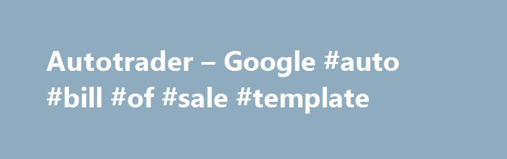 autotrader google auto bill of sale template http japan