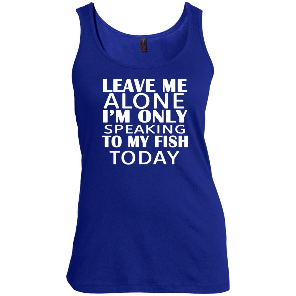 Leave Me Alone Im Only Speaking To My Fish Today Scoop Neck Tanks