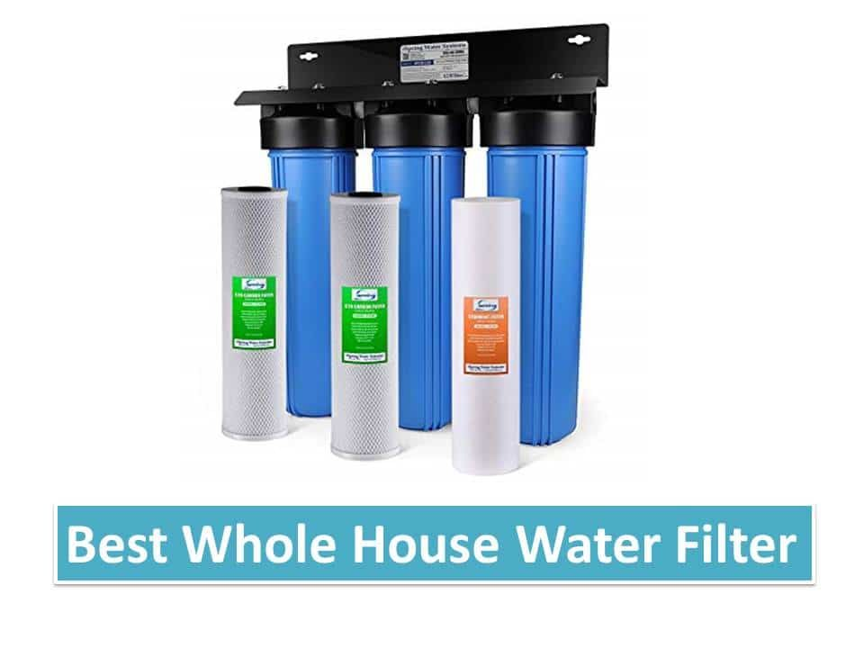 Best Whole House Water Filter Reviews 2019 Water Filter Review Whole House Water Filter House Water Filter