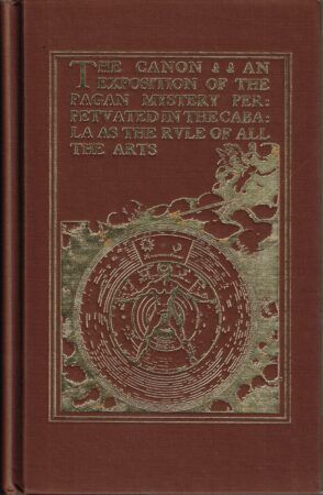 THE CANON : AN EXPOSITION OF THE PAGAN MYSTERY PERPETUATED IN THE CABALA AS THE RULE OF ALL THE ARTS BY WILLIAM STIRLING (1897)  Share