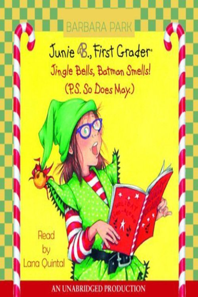Junie B Jones 25 Jingle Bells Batman Smells P S So Does May By Barbara Park Listening Library Batman Smells Barbara Park Reading Literature