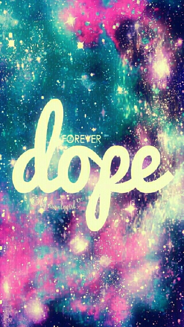 Dope Forever Galaxy Iphone Android Wallpaper I Created For
