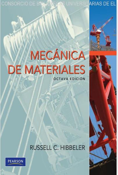 R. C. Hibbeler  Mecánica de materiales. [En línea]  8ª Ed. México: Pearson 2011 ISBN 9786073205603 Disponible en Biblioteca Virtual Pearson