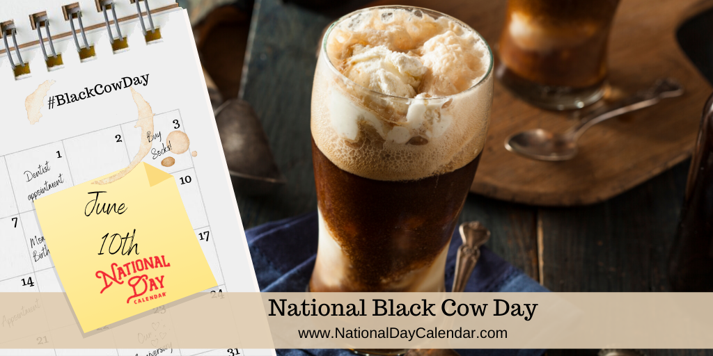 National Black Cow Day June 10 National Day Calendar In 2020 Black Cow Ice Cream Floats National Day Calendar
