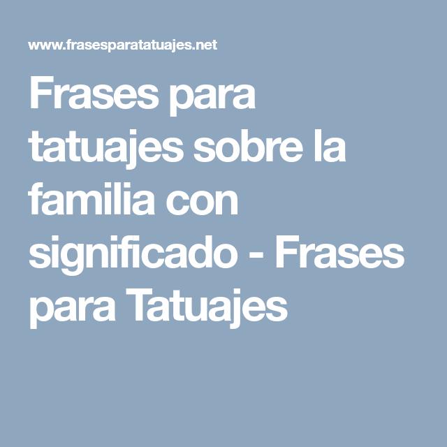 Frases Para Tatuajes Sobre La Familia Con Significado Frases Para