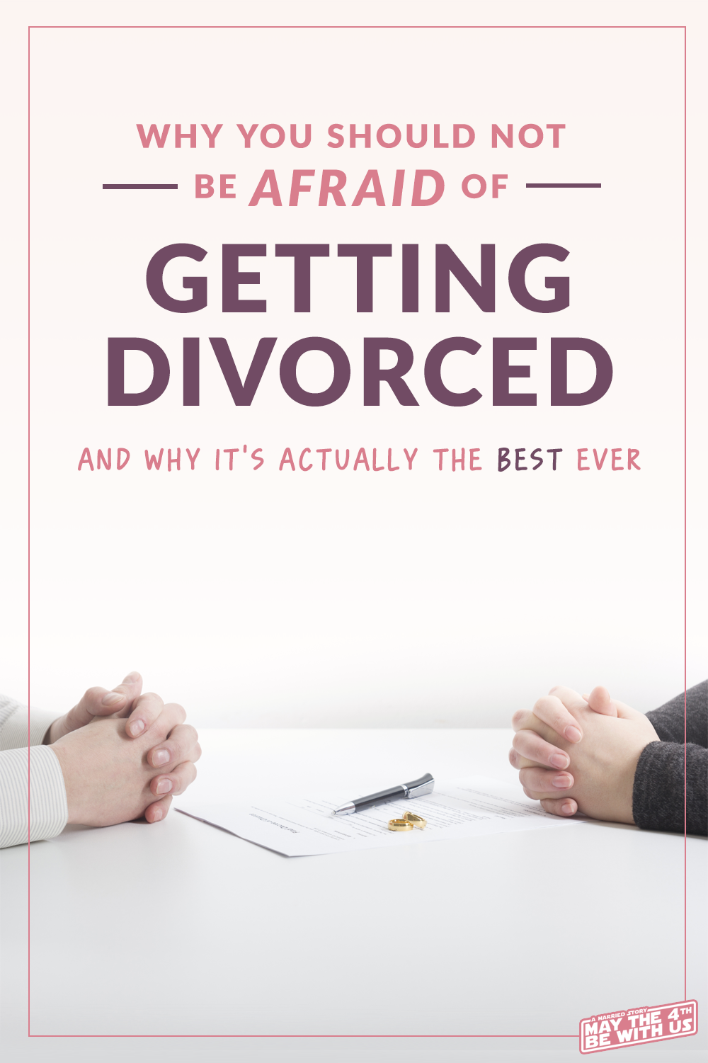 How To Get A Divorce >> Why You Shouldn T Be Afraid To Get A Divorce Divorce