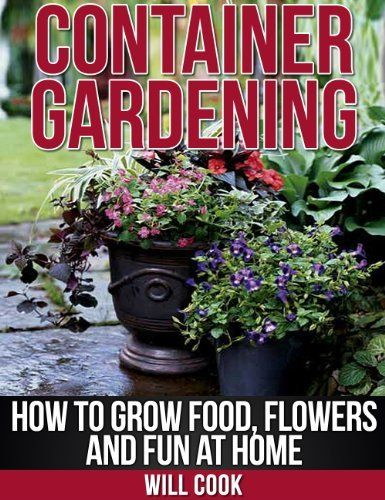 FREE eBook 01 22 2013 Container Gardening How To Grow Food