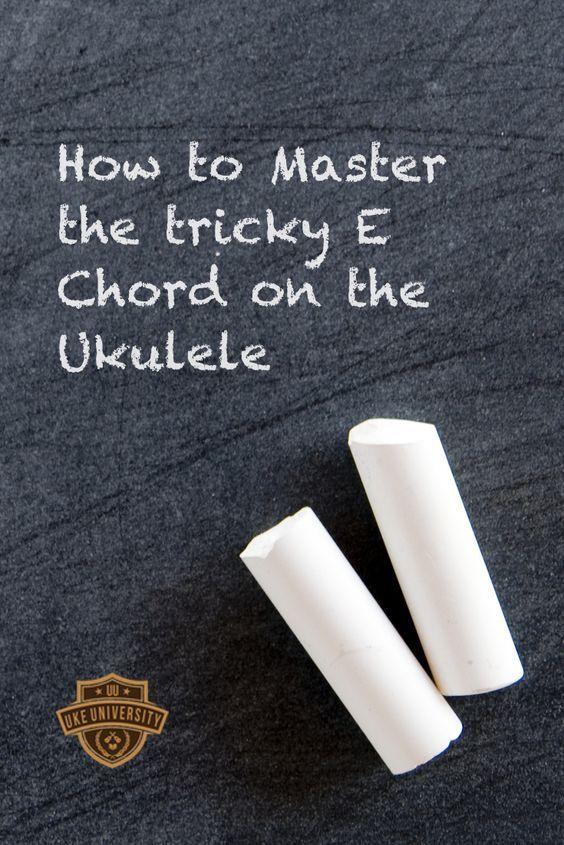 How To Master The Tricky E Chord Uke Pinterest Ukulele Songs