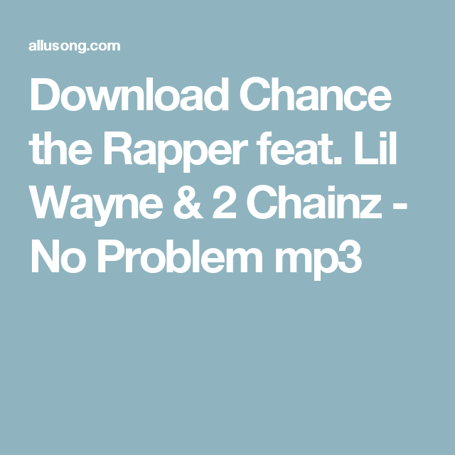 Download Chance The Rapper Feat Lil Wayne 2 Chainz No Problem Mp3 Chance The Rapper Lil Wayne Rapper
