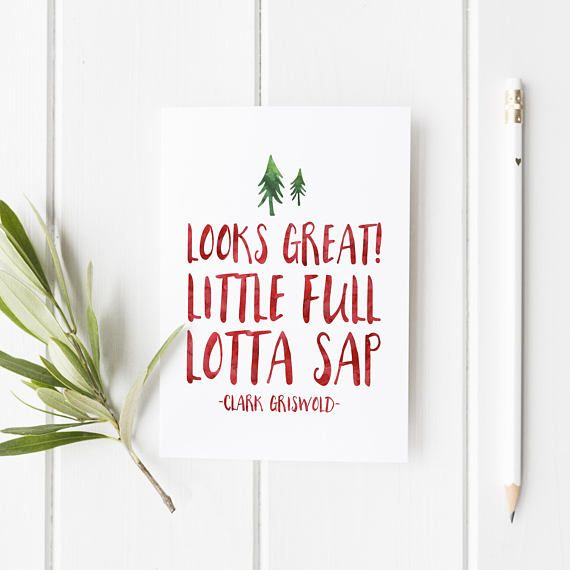 a9d45c8ec Little full, Lotta Sap - Clark Griswold - Christmas Vacation Quote -  Christmas card - Christmas Vacation - Funny Christmas card