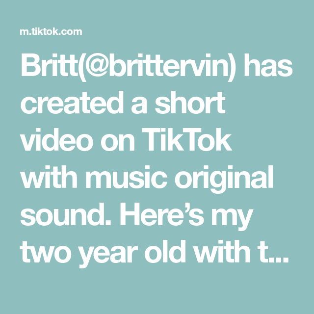 Britt Brittervin Has Created A Short Video On Tiktok With Music Original Sound Here S My Two Year Old With These Hilarious Two Year Olds Britt The Originals