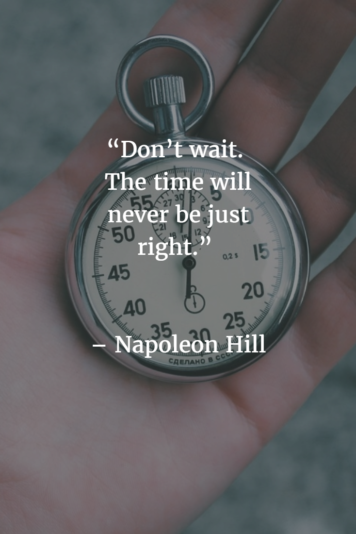 Don't wait! The time will never be just right! Do you argee with this quotation?    #UniPayGateway #paymentprocessing #timequotes #wordsofwisdom  #quotes #napoleonhill