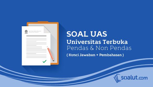 Kumpulan Soal Ujian Ut Universitas Terbuka Beserta Kunci Jawaban Lengkap Untuk Semua Jurusan Kuliah Universitas Kunci