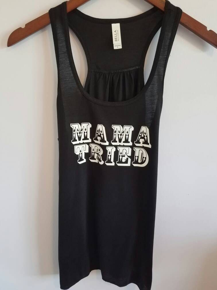 e747ae0d8380e Mama Tried printed on a Bella Flowy Tank. Also available on the triblend  tanks per request! Flowy tanks are light and airy. They fit true to size  but some ...