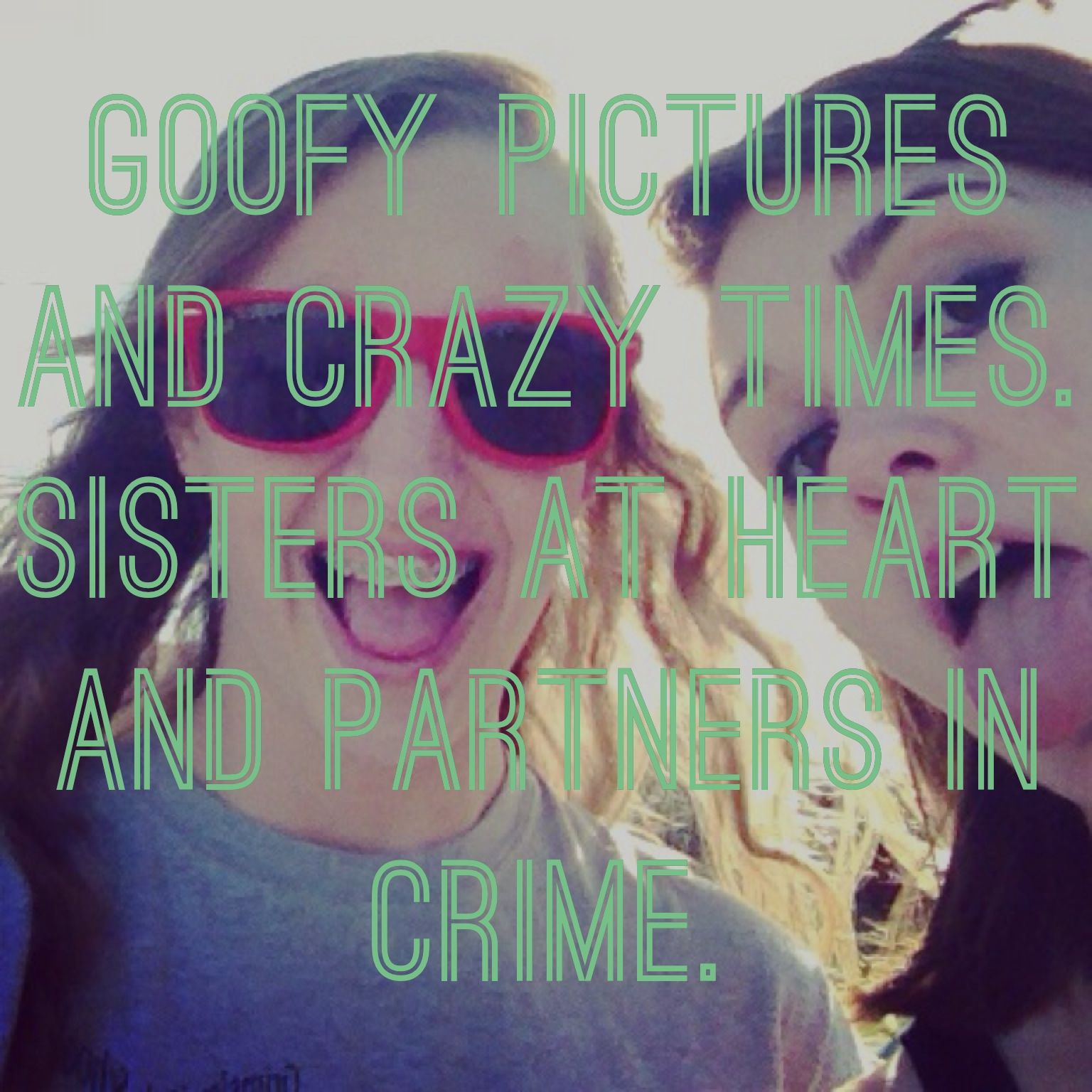 Goofy pictures and crazy times. Sisters at heart as ...