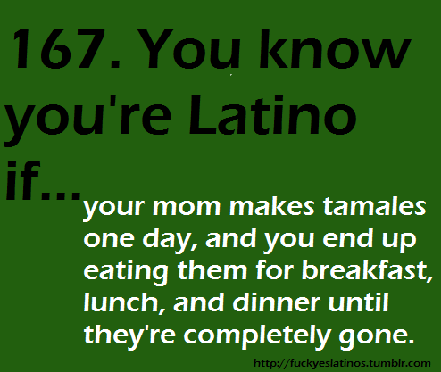 It Wasn T My Mom Who Made Them But That Didn T Matter Every Meal Was A Tamale Meal Yumm Mexican Funny Memes Mexican Jokes Funny Quotes