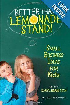 Better Than a Lemonade Stand!: Small Business Ideas for Kids: Daryl Bernstein, Rob Husberg: 9781582703305: Amazon.com: Books