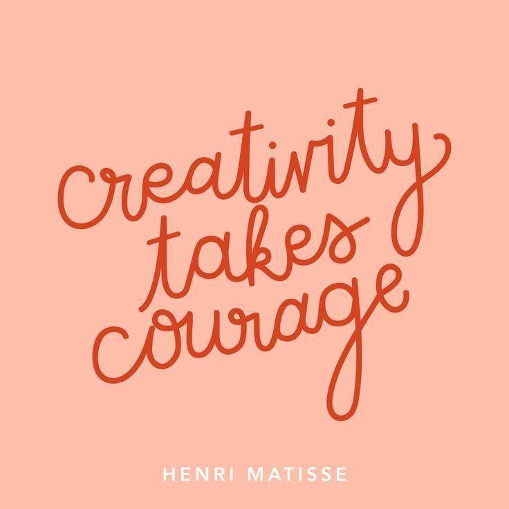 Creativity takes courage