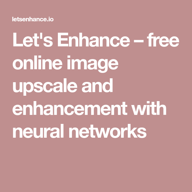Let S Enhance Free Online Image Upscale And Enhancement With Neural Networks