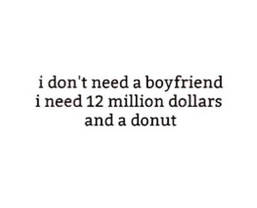 I Dont Need A Boyfriend Shequotes Quote Humour Fun Wealth