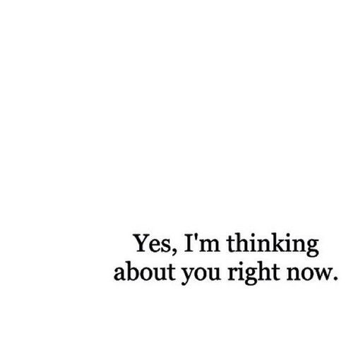 Yes, I am thinking about you right now    but I'm working on