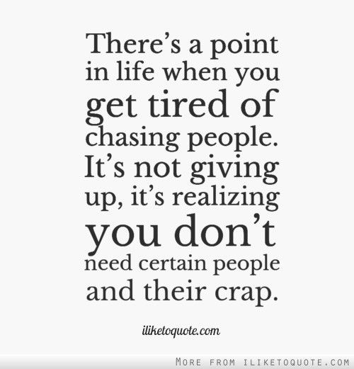 Tired Of Wasting Time Quotes: There's A Point In Life When You Get Tired Of Chasing