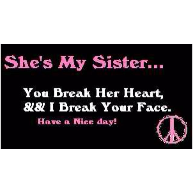 You don\'t mess with sisters! | Sister quotes funny, Sister ...