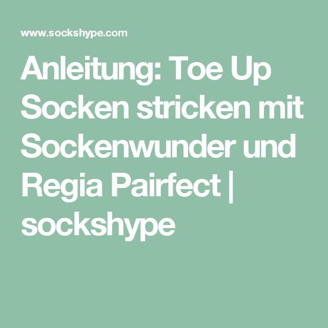 Anleitung: Toe Up Socken stricken mit Sockenwunder und Regia ...