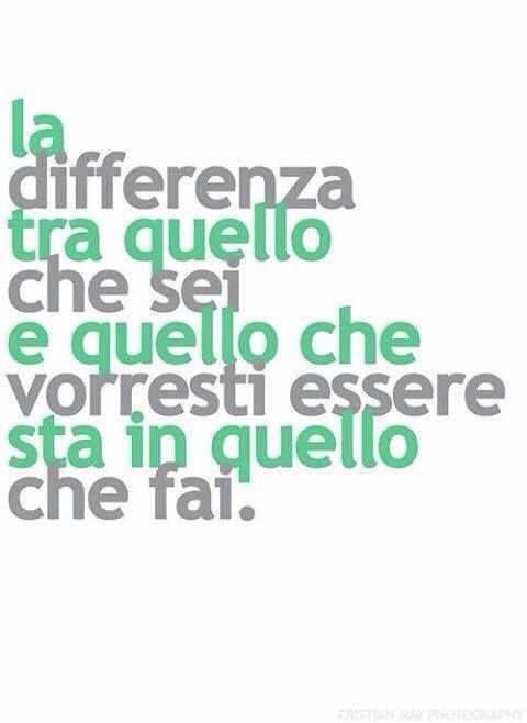 La Diferencia Entre Lo Que Eres Y Lo Que Quieres Ser Está En Lo Que