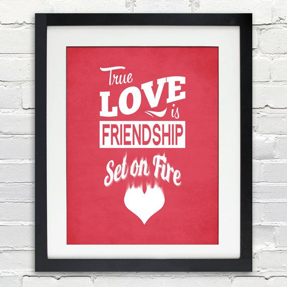 True Love is Friendship Set On Fire Typography Poster. Perfect for Valentines Day or Wedding Anniversary gift.  This print design also has a subtle