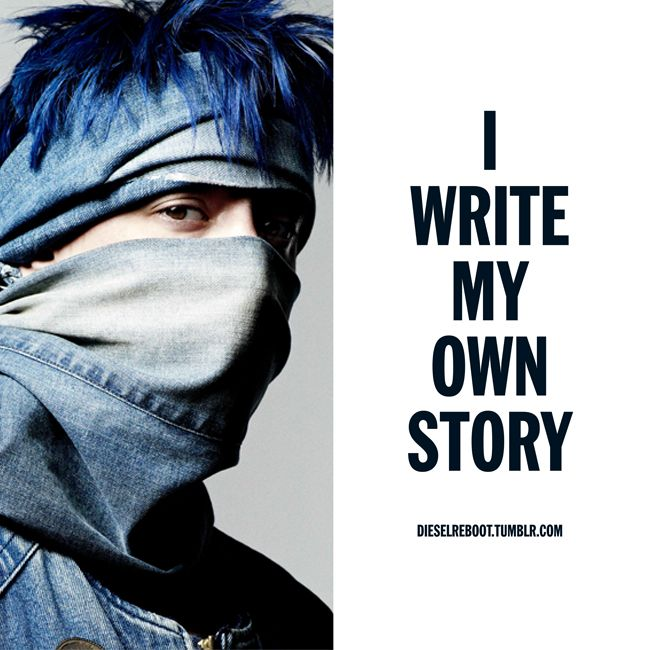 I write my own story. http://dieselreboot.tumblr.com #dieselreboot
