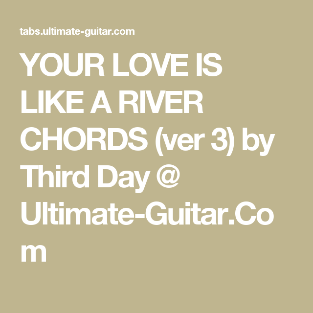 Your Love Is Like A River Chords Ver 3 By Third Day Ultimate