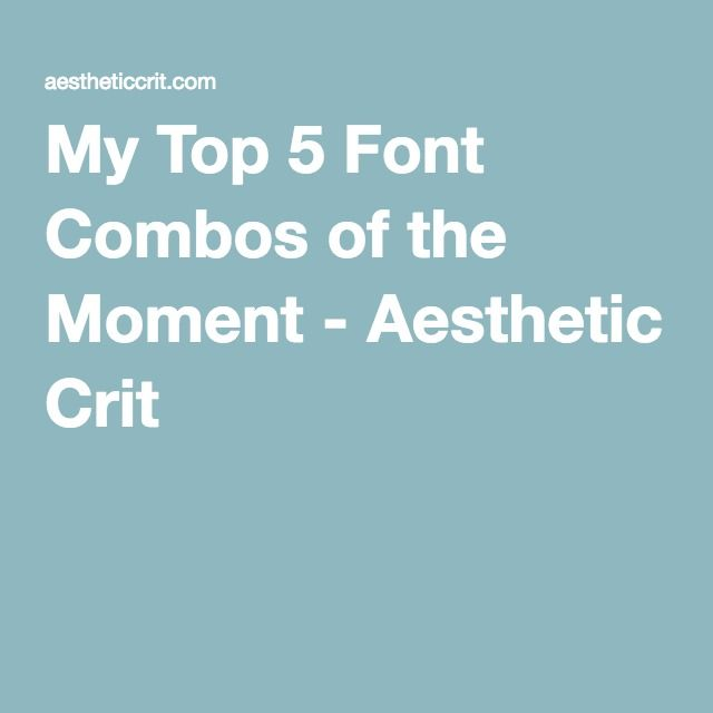 My Top 5 Font Combos of the Moment - Aesthetic Crit
