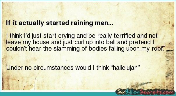 If it actually started raining men