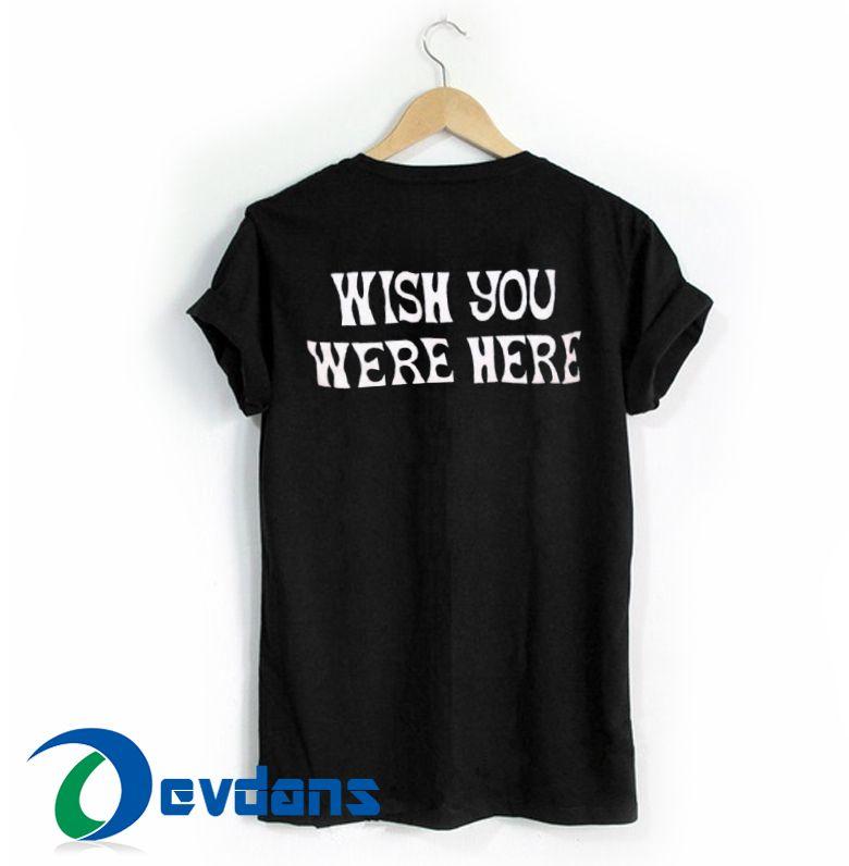 4387795333ec Wish You Were Here T Shirt Women And Men Size S To 3XL | Tshirts ...